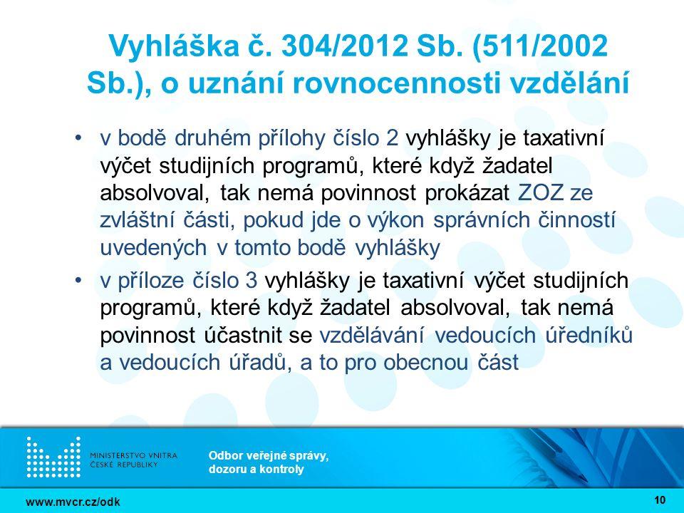 www.mvcr.cz/odk Odbor veřejné správy, dozoru a kontroly 10 Vyhláška č. 304/2012 Sb. (511/2002 Sb.), o uznání rovnocennosti vzdělání v bodě druhém příl