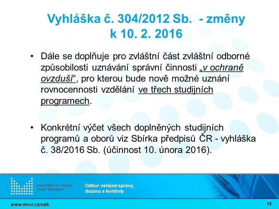 www.mvcr.cz/odk Odbor veřejné správy, dozoru a kontroly 12 Vyhláška č. 304/2012 Sb. - změny k 10. 2. 2016 Dále se doplňuje pro zvláštní část zvláštní