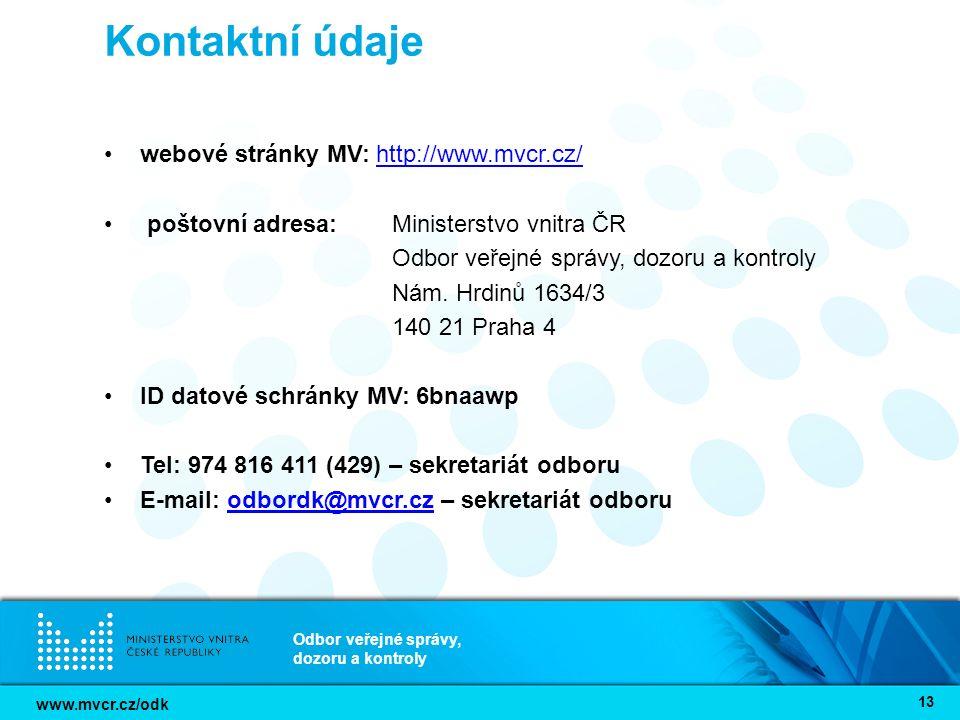 www.mvcr.cz/odk Odbor veřejné správy, dozoru a kontroly 13 Kontaktní údaje webové stránky MV: http://www.mvcr.cz/http://www.mvcr.cz/ poštovní adresa:M