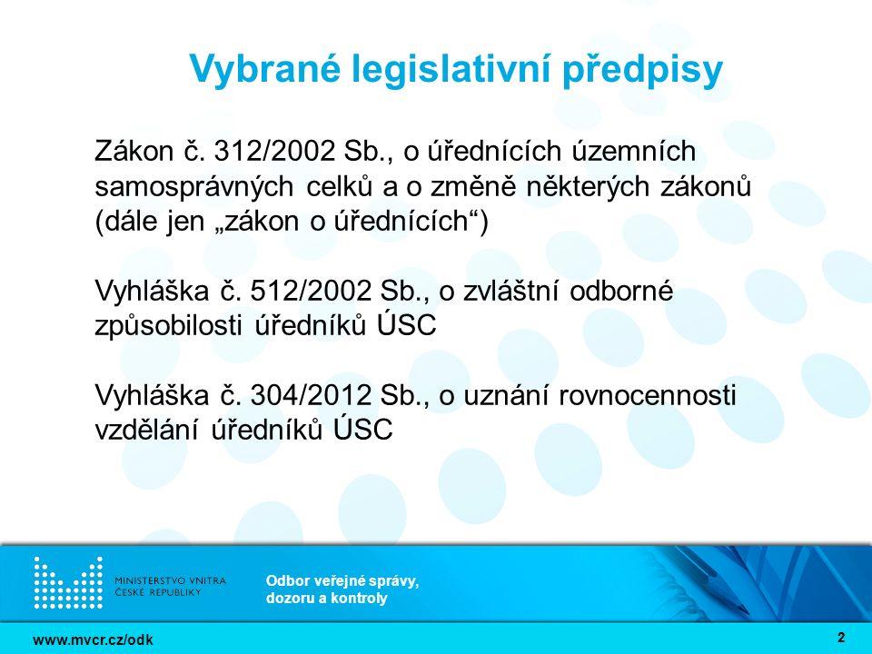 www.mvcr.cz/odk Odbor veřejné správy, dozoru a kontroly 22 Vybrané legislativní předpisy Zákon č. 312/2002 Sb., o úřednících územních samosprávných ce