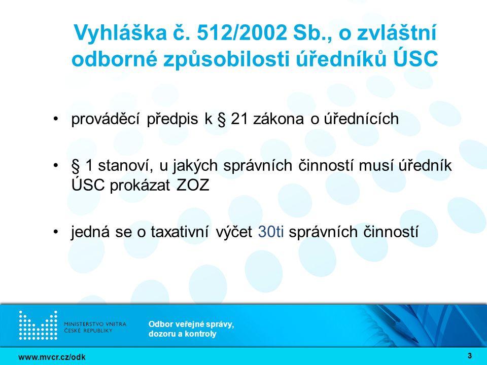 www.mvcr.cz/odk Odbor veřejné správy, dozoru a kontroly 33 Vyhláška č. 512/2002 Sb., o zvláštní odborné způsobilosti úředníků ÚSC prováděcí předpis k