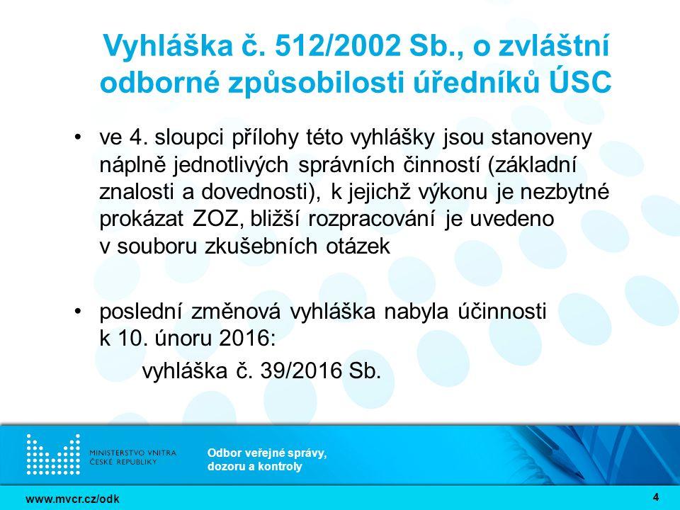 www.mvcr.cz/odk Odbor veřejné správy, dozoru a kontroly 44 Vyhláška č. 512/2002 Sb., o zvláštní odborné způsobilosti úředníků ÚSC ve 4. sloupci příloh
