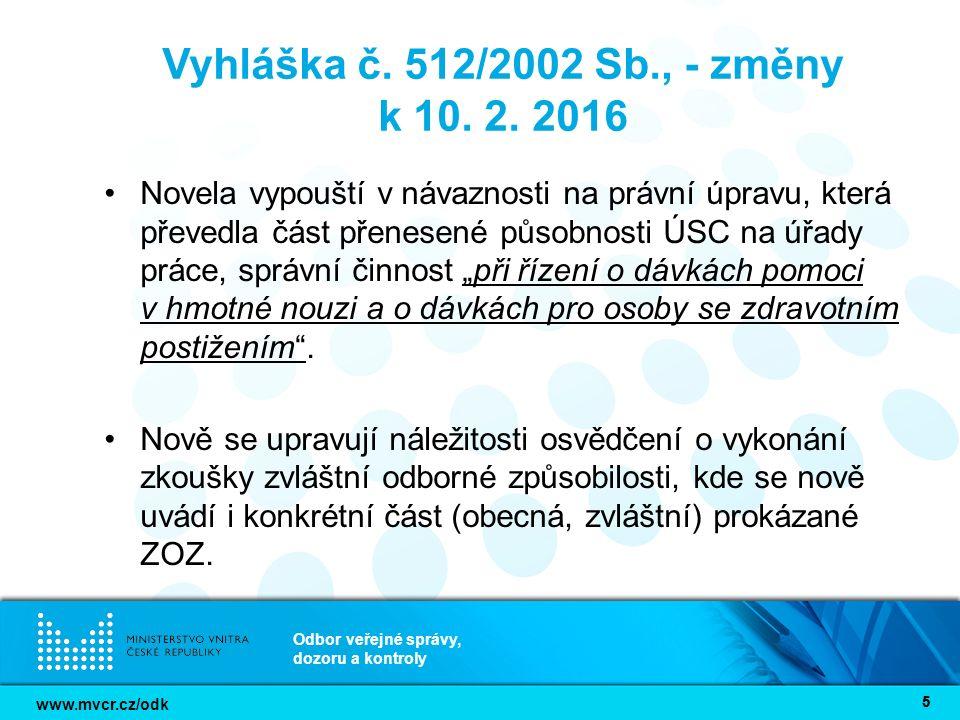 www.mvcr.cz/odk Odbor veřejné správy, dozoru a kontroly 55 Vyhláška č. 512/2002 Sb., - změny k 10. 2. 2016 Novela vypouští v návaznosti na právní úpra