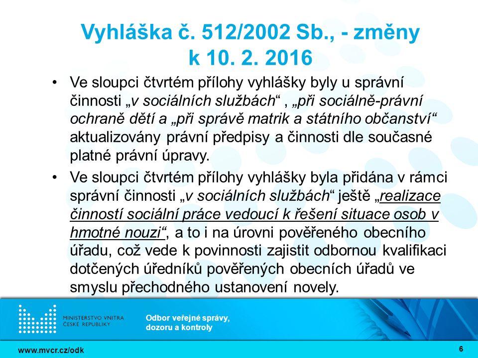 www.mvcr.cz/odk Odbor veřejné správy, dozoru a kontroly 66 Vyhláška č. 512/2002 Sb., - změny k 10. 2. 2016 Ve sloupci čtvrtém přílohy vyhlášky byly u