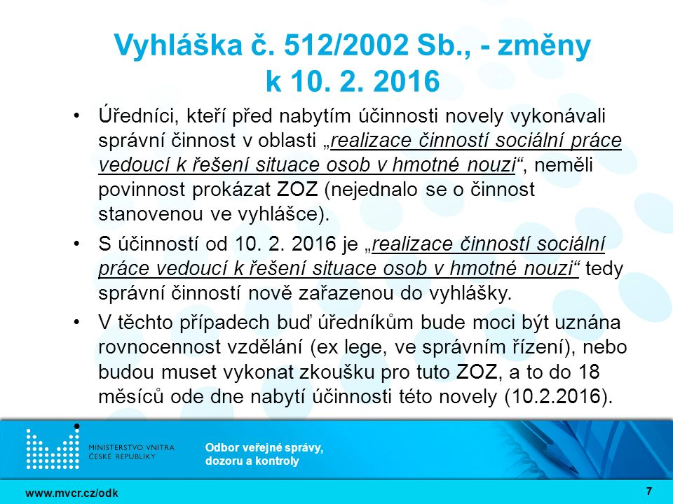 www.mvcr.cz/odk Odbor veřejné správy, dozoru a kontroly 77 Vyhláška č. 512/2002 Sb., - změny k 10. 2. 2016 Úředníci, kteří před nabytím účinnosti nove