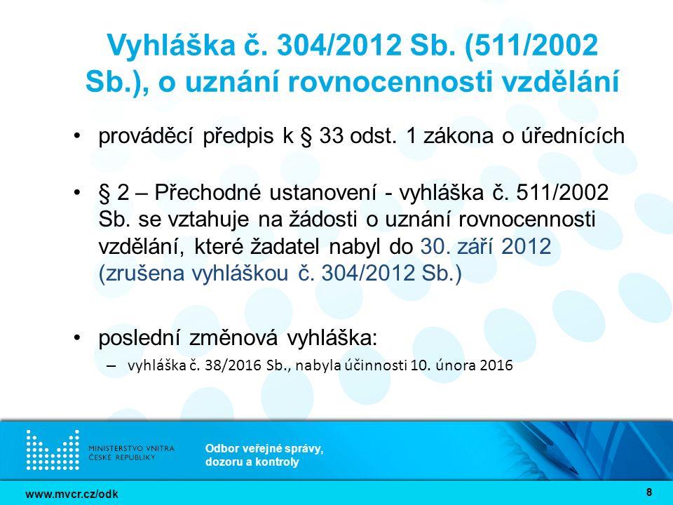 www.mvcr.cz/odk Odbor veřejné správy, dozoru a kontroly 88 Vyhláška č. 304/2012 Sb. (511/2002 Sb.), o uznání rovnocennosti vzdělání prováděcí předpis