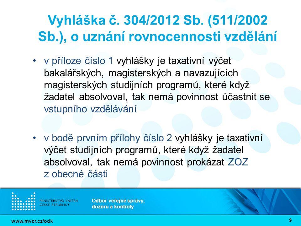 www.mvcr.cz/odk Odbor veřejné správy, dozoru a kontroly 99 Vyhláška č. 304/2012 Sb. (511/2002 Sb.), o uznání rovnocennosti vzdělání v příloze číslo 1