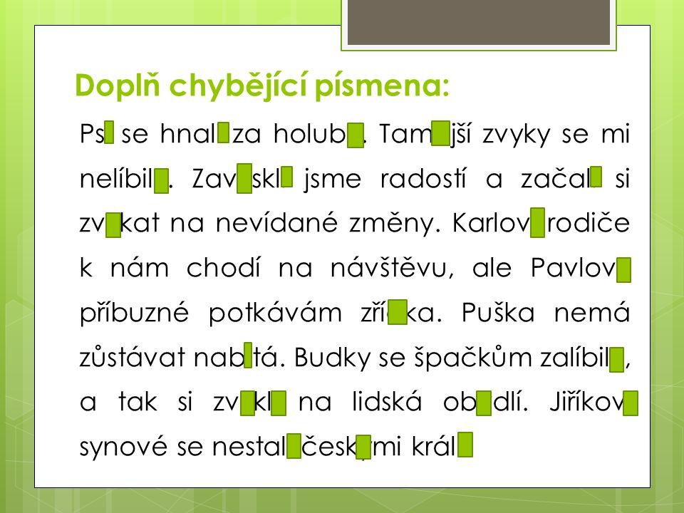 Rozhodni, zda jsou věty bez chyby.Policie se připravuje na návrat nejznámnějšího českého zločince.