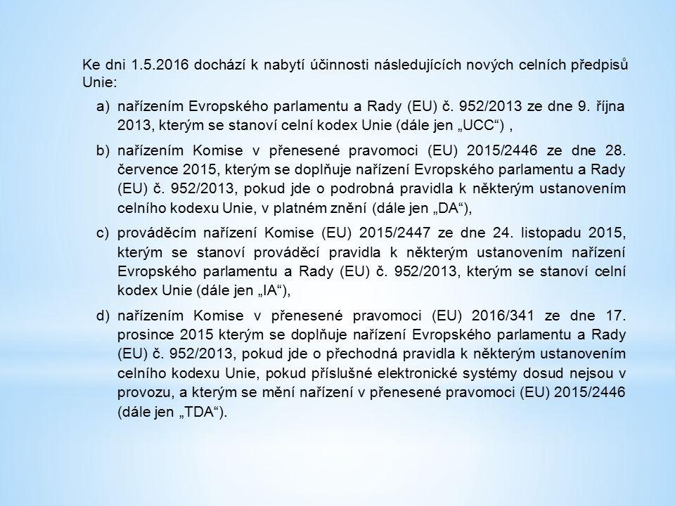 Ke dni 1.5.2016 dochází k nabytí účinnosti následujících nových celních předpisů Unie: a)nařízením Evropského parlamentu a Rady (EU) č.