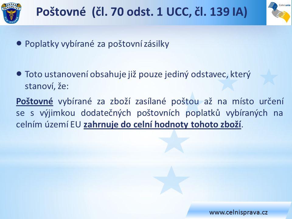 www.celnisprava.cz  Poplatky vybírané za poštovní zásilky  Toto ustanovení obsahuje již pouze jediný odstavec, který stanoví, že: Poštovné vybírané za zboží zasílané poštou až na místo určení se s výjimkou dodatečných poštovních poplatků vybíraných na celním území EU zahrnuje do celní hodnoty tohoto zboží.