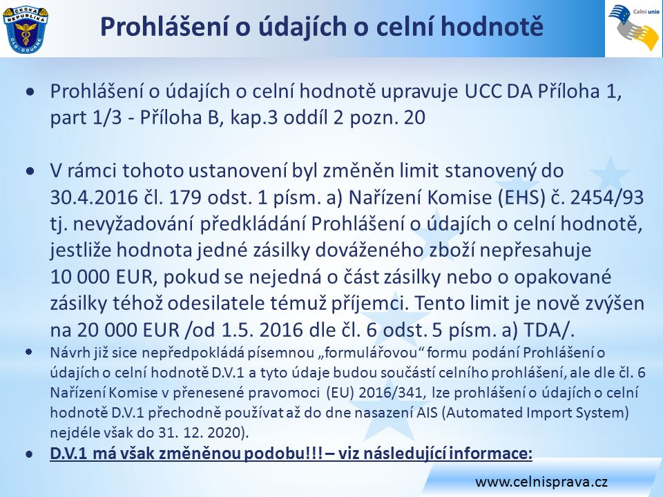 www.celnisprava.cz Prohlášení o údajích o celní hodnotě  Prohlášení o údajích o celní hodnotě upravuje UCC DA Příloha 1, part 1/3 - Příloha B, kap.3 oddíl 2 pozn.