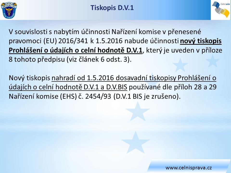 www.celnisprava.cz Tiskopis D.V.1 V souvislosti s nabytím účinnosti Nařízení komise v přenesené pravomoci (EU) 2016/341 k 1.5.2016 nabude účinnosti nový tiskopis Prohlášení o údajích o celní hodnotě D.V.1, který je uveden v příloze 8 tohoto předpisu (viz článek 6 odst.