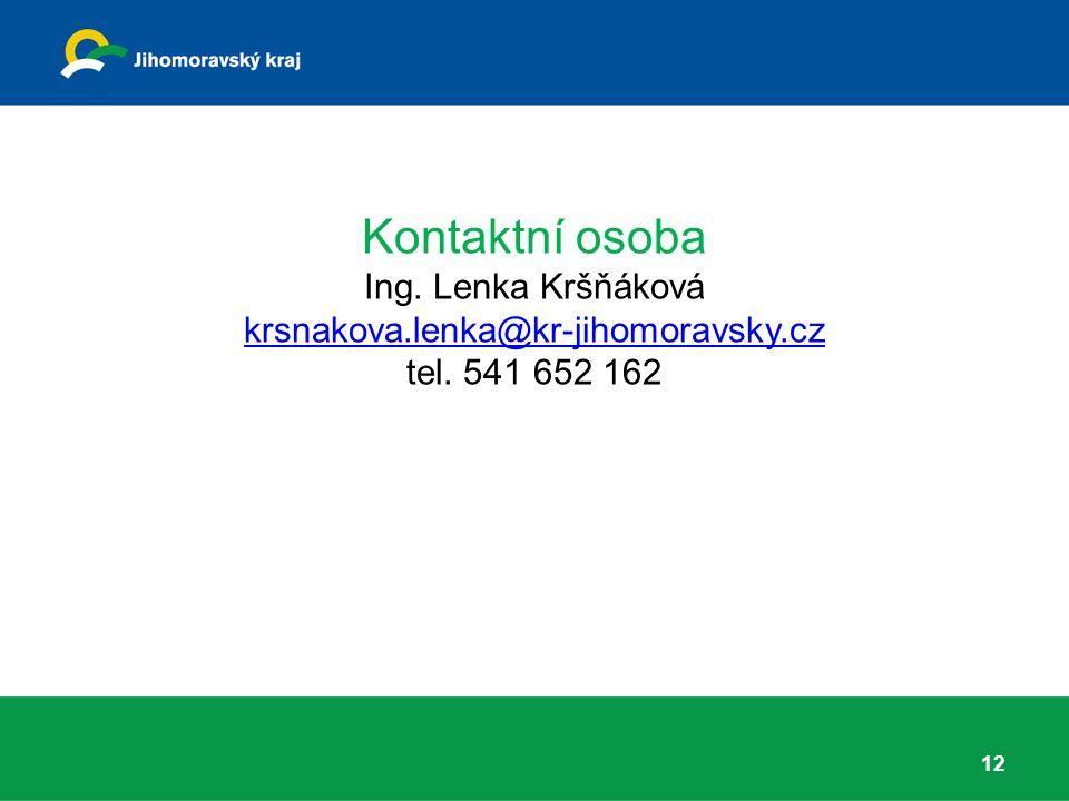 Kontaktní osoba Ing. Lenka Kršňáková krsnakova.lenka@kr-jihomoravsky.cz tel. 541 652 162 krsnakova.lenka@kr-jihomoravsky.cz 12