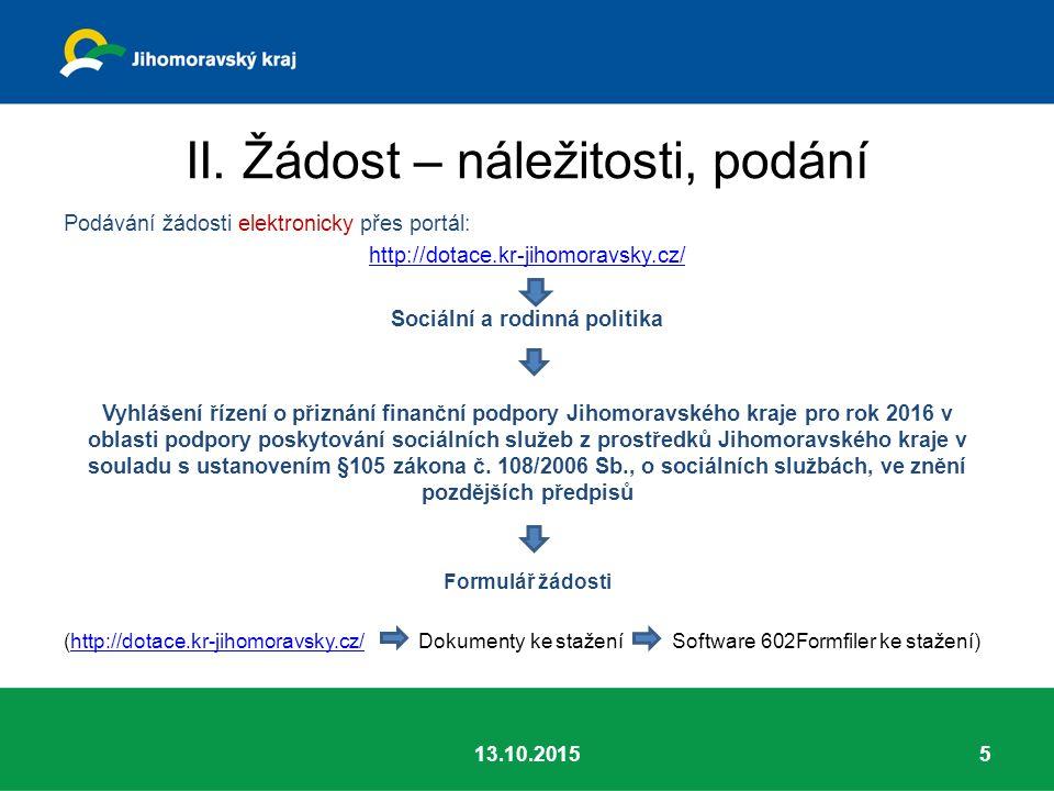 II. Žádost – náležitosti, podání Podávání žádosti elektronicky přes portál: http://dotace.kr-jihomoravsky.cz/ Sociální a rodinná politika Vyhlášení ří