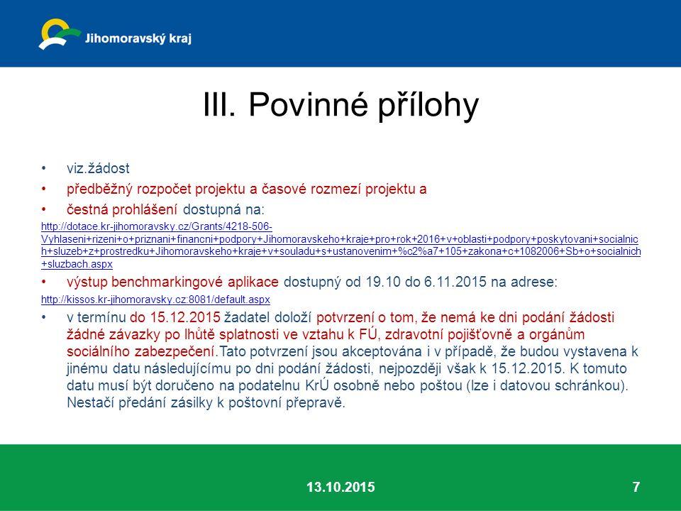III. Povinné přílohy viz.žádost předběžný rozpočet projektu a časové rozmezí projektu a čestná prohlášení dostupná na: http://dotace.kr-jihomoravsky.c