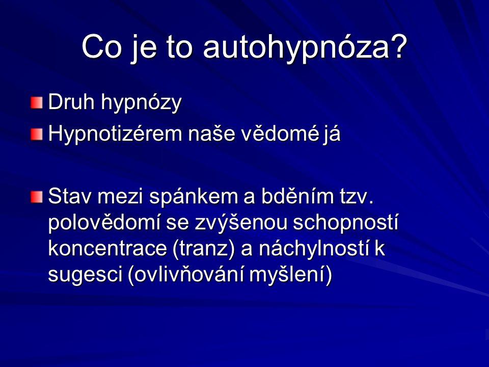 Co je to autohypnóza. Druh hypnózy Hypnotizérem naše vědomé já Stav mezi spánkem a bděním tzv.