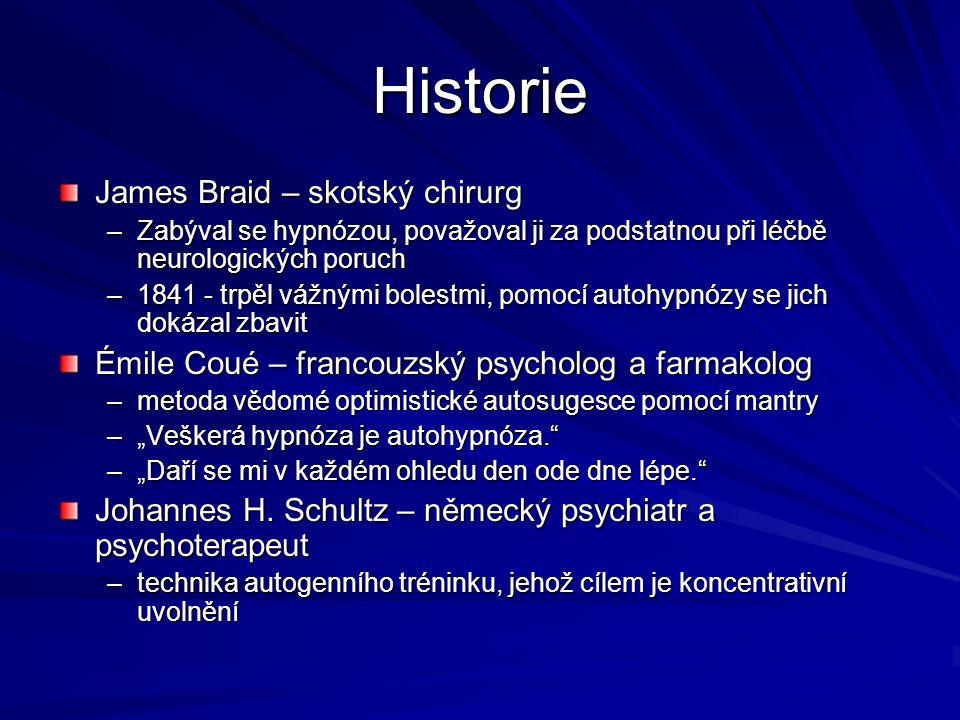 """Historie James Braid – skotský chirurg –Zabýval se hypnózou, považoval ji za podstatnou při léčbě neurologických poruch –1841 - trpěl vážnými bolestmi, pomocí autohypnózy se jich dokázal zbavit Émile Coué – francouzský psycholog a farmakolog –metoda vědomé optimistické autosugesce pomocí mantry –""""Veškerá hypnóza je autohypnóza. –""""Daří se mi v každém ohledu den ode dne lépe. Johannes H."""