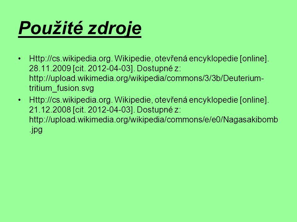 Použité zdroje Http://cs.wikipedia.org. Wikipedie, otevřená encyklopedie [online].