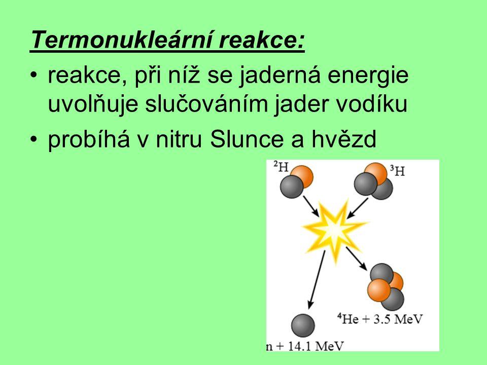 Termonukleární reakce: reakce, při níž se jaderná energie uvolňuje slučováním jader vodíku probíhá v nitru Slunce a hvězd