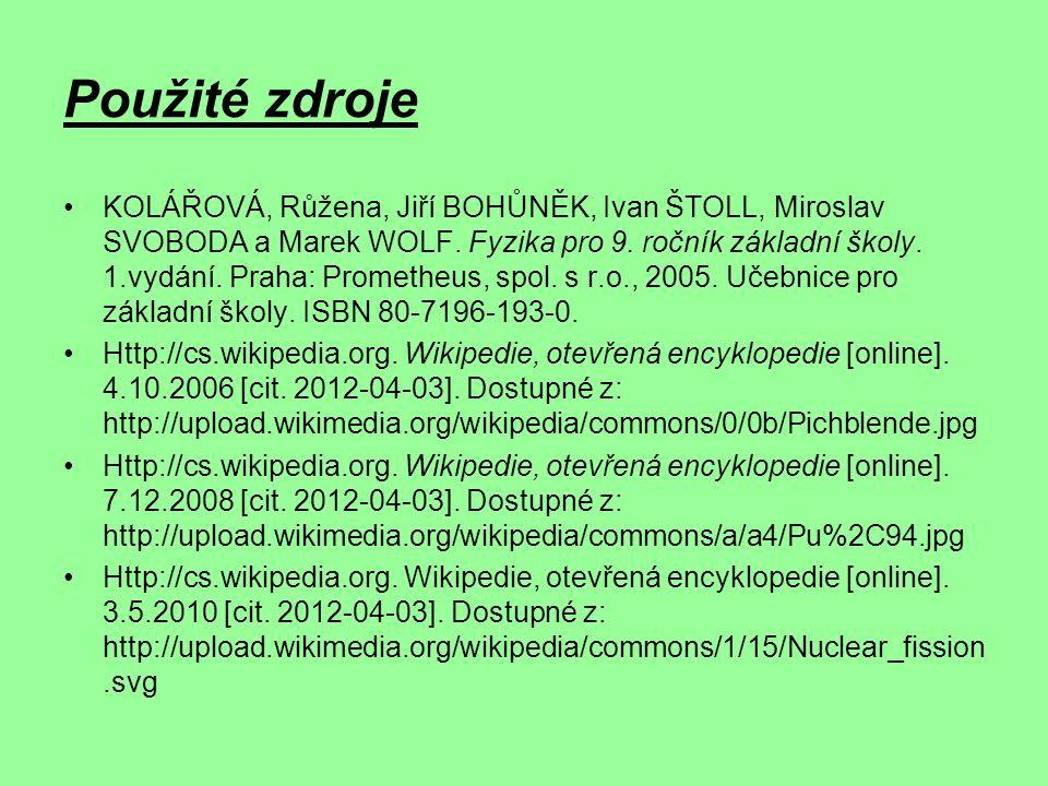 Použité zdroje Http://cs.wikipedia.org.Wikipedie, otevřená encyklopedie [online].