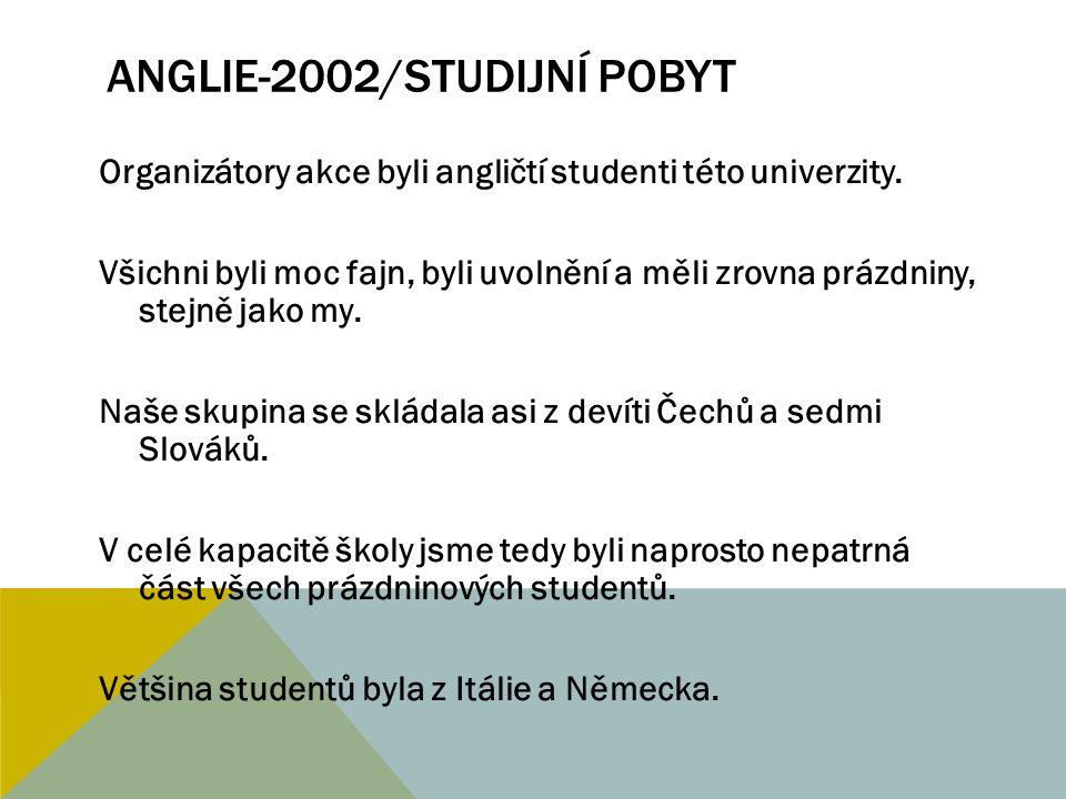 ANGLIE-2002/STUDIJNÍ POBYT Výuka probíhala tak, že dopoledne byla škola od devíti hodin s jedním profesorem (já jsem měla Lucy) a od jedenácti hodin s druhým profesorem (jméno už nevím, ale byl to černoch).