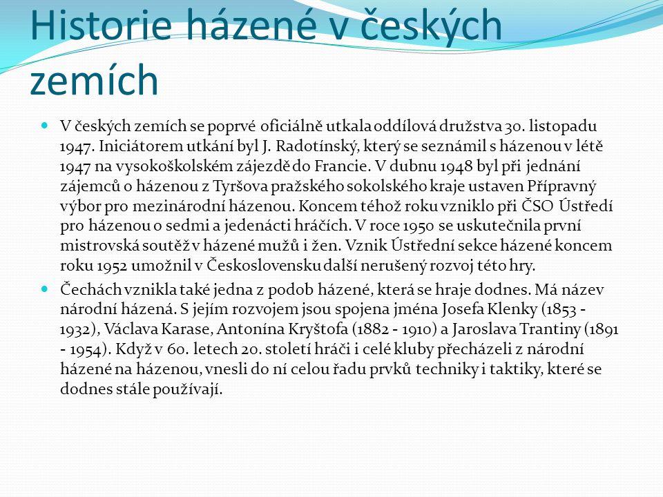 Historie házené v českých zemích V českých zemích se poprvé oficiálně utkala oddílová družstva 30. listopadu 1947. Iniciátorem utkání byl J. Radotínsk