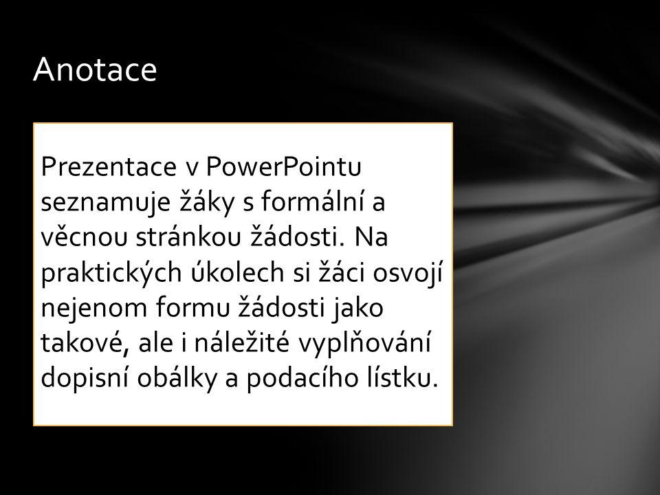 Anotace Prezentace v PowerPointu seznamuje žáky s formální a věcnou stránkou žádosti.