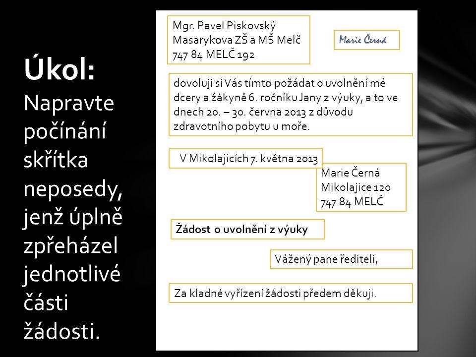 Úkol: Úkol: Napravte počínání skřítka neposedy, jenž úplně zpřeházel jednotlivé části žádosti.