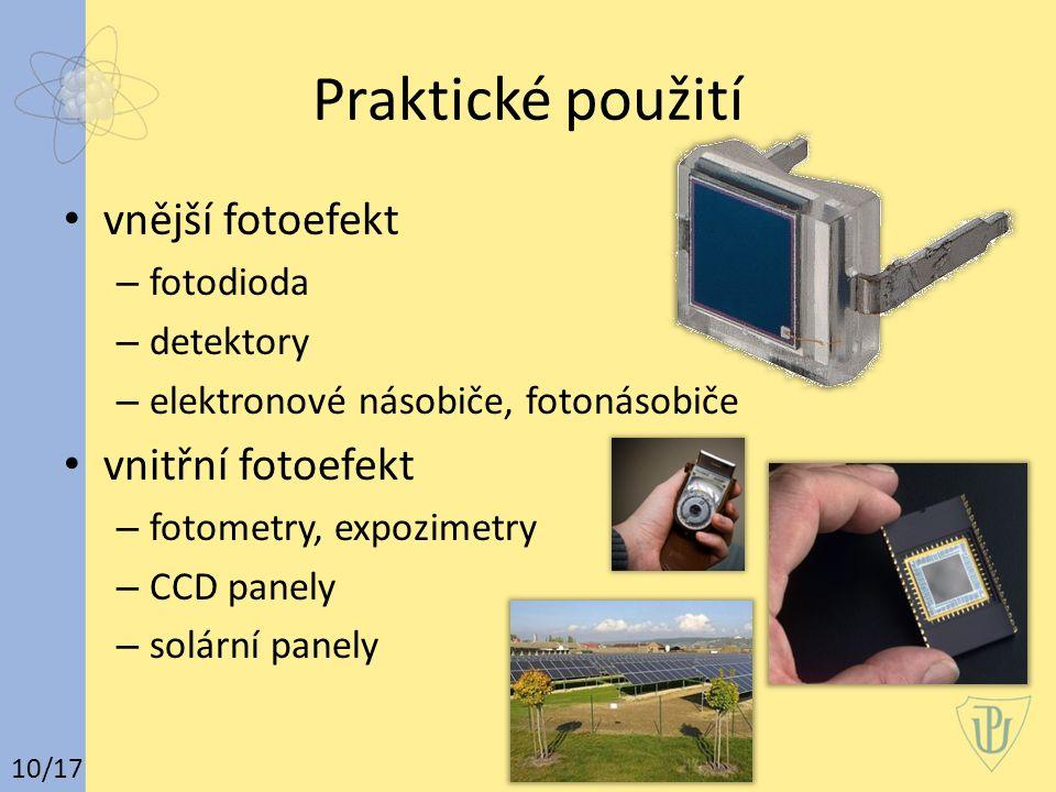 Praktické použití vnější fotoefekt – fotodioda – detektory – elektronové násobiče, fotonásobiče vnitřní fotoefekt – fotometry, expozimetry – CCD panel