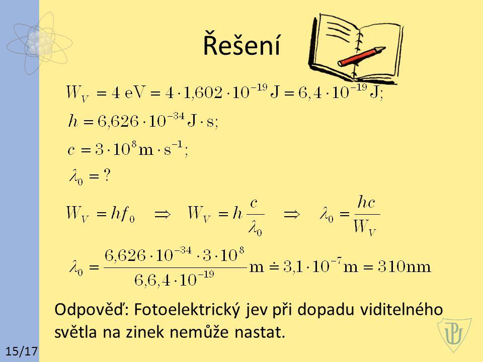 Řešení 15/17 Odpověď: Fotoelektrický jev při dopadu viditelného světla na zinek nemůže nastat.