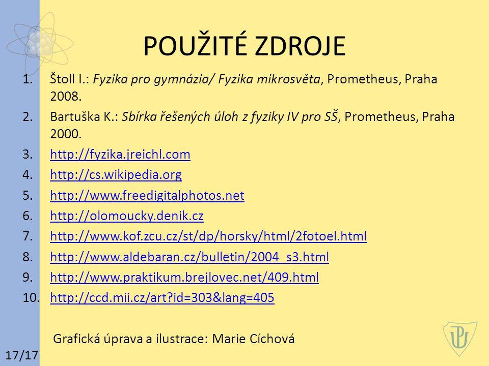 POUŽITÉ ZDROJE 1.Štoll I.: Fyzika pro gymnázia/ Fyzika mikrosvěta, Prometheus, Praha 2008. 2.Bartuška K.: Sbírka řešených úloh z fyziky IV pro SŠ, Pro