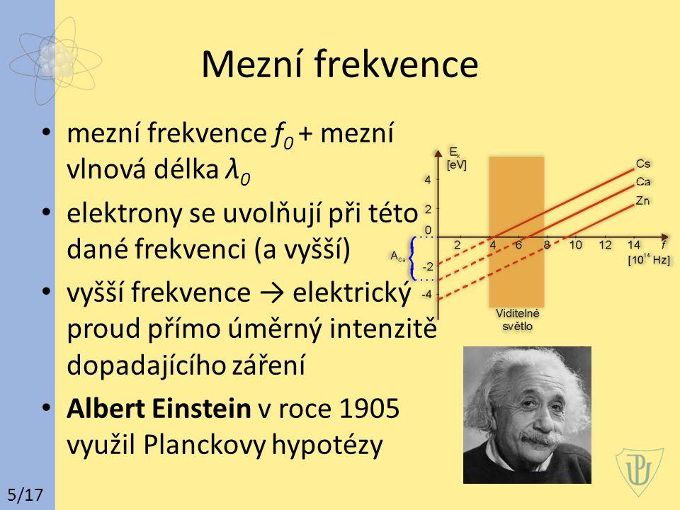 Mezní frekvence mezní frekvence f 0 + mezní vlnová délka λ 0 elektrony se uvolňují při této dané frekvenci (a vyšší) vyšší frekvence → elektrický prou