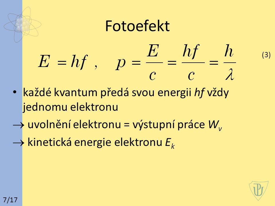 Fotoefekt (3) každé kvantum předá svou energii hf vždy jednomu elektronu  uvolnění elektronu = výstupní práce W v  kinetická energie elektronu E k 7