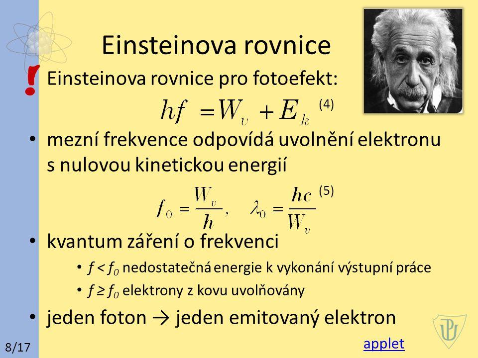 Einsteinova rovnice Einsteinova rovnice pro fotoefekt: (4) mezní frekvence odpovídá uvolnění elektronu s nulovou kinetickou energií (5) kvantum záření