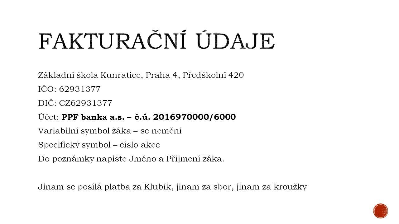 Základní škola Kunratice, Praha 4, Předškolní 420 IČO: 62931377 DIČ: CZ62931377 Účet: PPF banka a.s. – č.ú. 2016970000/6000 Variabilní symbol žáka – s