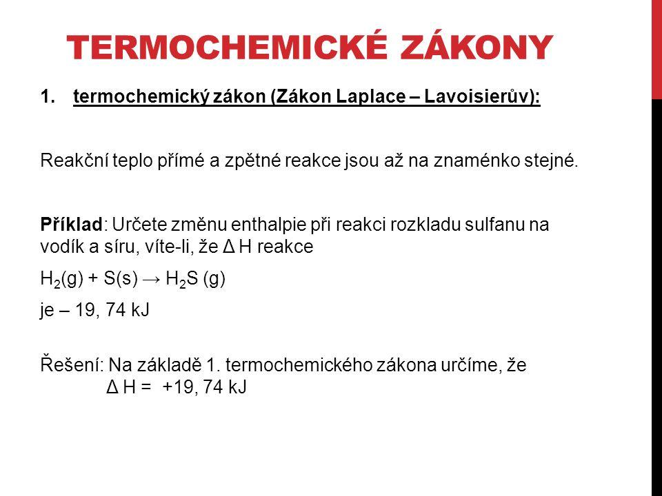 TERMOCHEMICKÉ ZÁKONY 1.termochemický zákon (Zákon Laplace – Lavoisierův): Reakční teplo přímé a zpětné reakce jsou až na znaménko stejné.