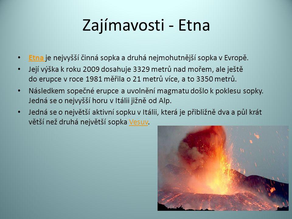 Zajímavosti - Etna Etna je nejvyšší činná sopka a druhá nejmohutnější sopka v Evropě.