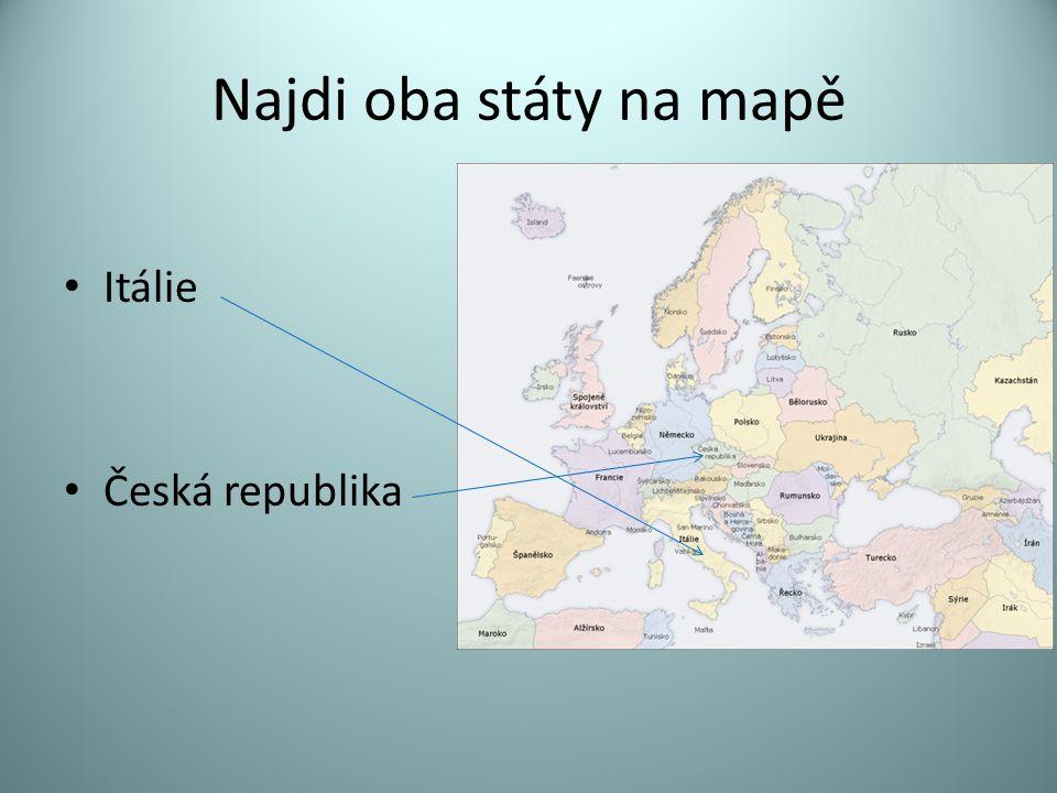 Najdi oba státy na mapě Itálie Česká republika