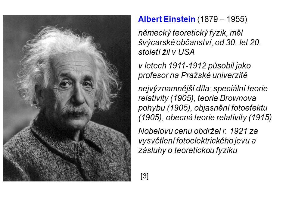 Albert Einstein (1879 – 1955) německý teoretický fyzik, měl švýcarské občanství, od 30. let 20. století žil v USA v letech 1911-1912 působil jako prof