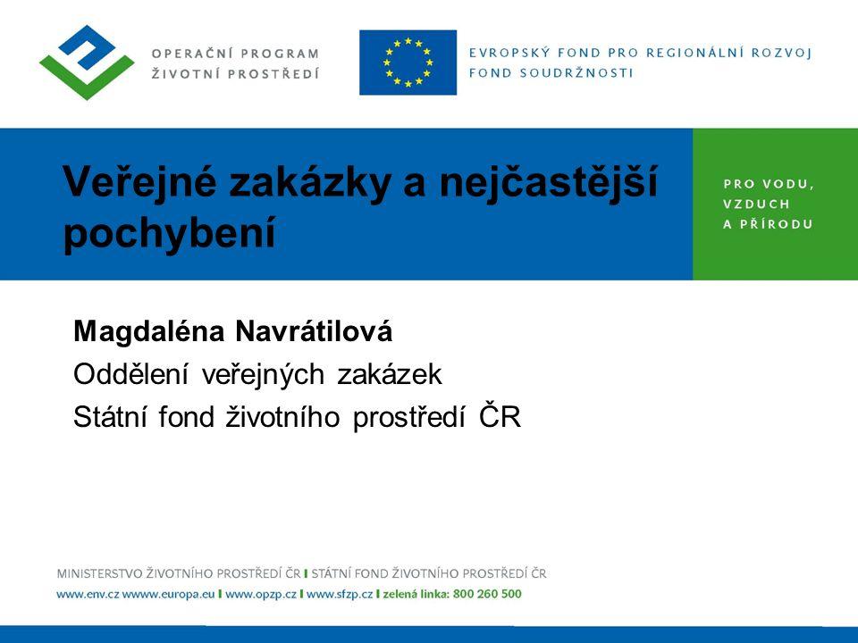 Veřejné zakázky a nejčastější pochybení Magdaléna Navrátilová Oddělení veřejných zakázek Státní fond životního prostředí ČR