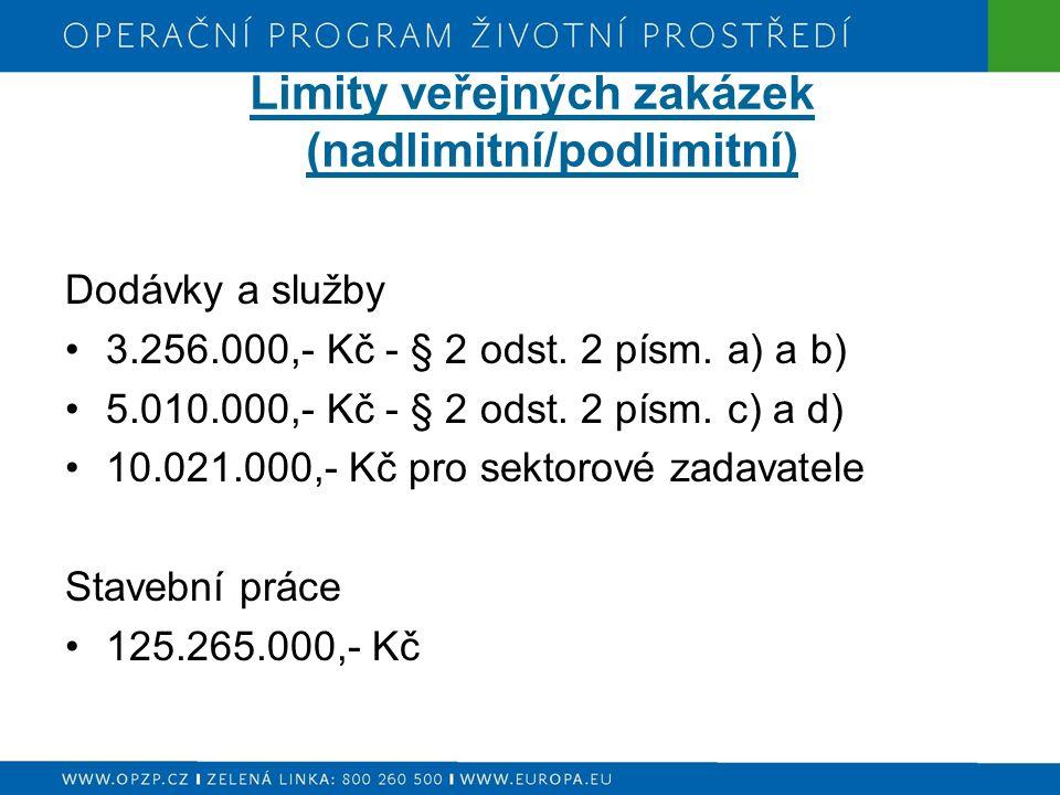 Limity veřejných zakázek (nadlimitní/podlimitní) Dodávky a služby 3.256.000,- Kč - § 2 odst. 2 písm. a) a b) 5.010.000,- Kč - § 2 odst. 2 písm. c) a d