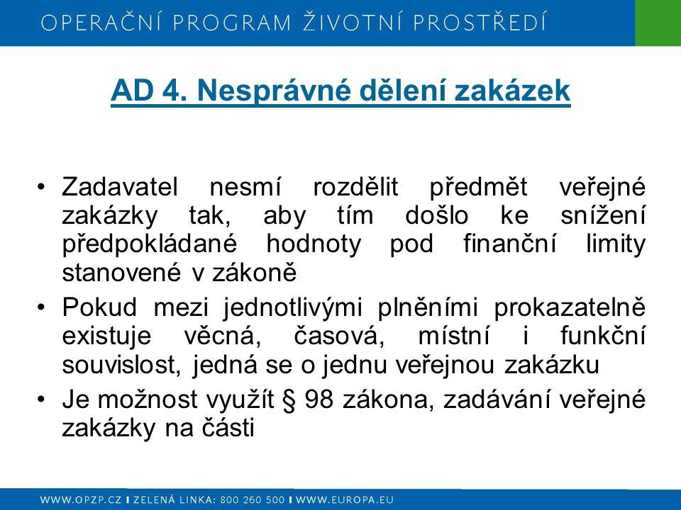 AD 4. Nesprávné dělení zakázek Zadavatel nesmí rozdělit předmět veřejné zakázky tak, aby tím došlo ke snížení předpokládané hodnoty pod finanční limit