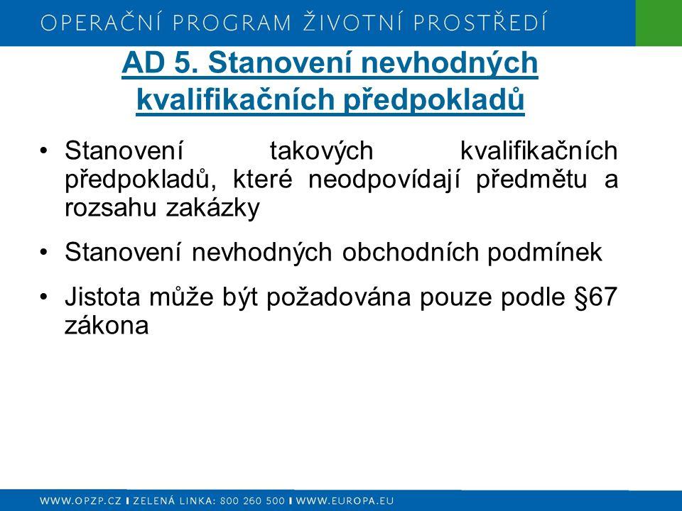 AD 5. Stanovení nevhodných kvalifikačních předpokladů Stanovení takových kvalifikačních předpokladů, které neodpovídají předmětu a rozsahu zakázky Sta