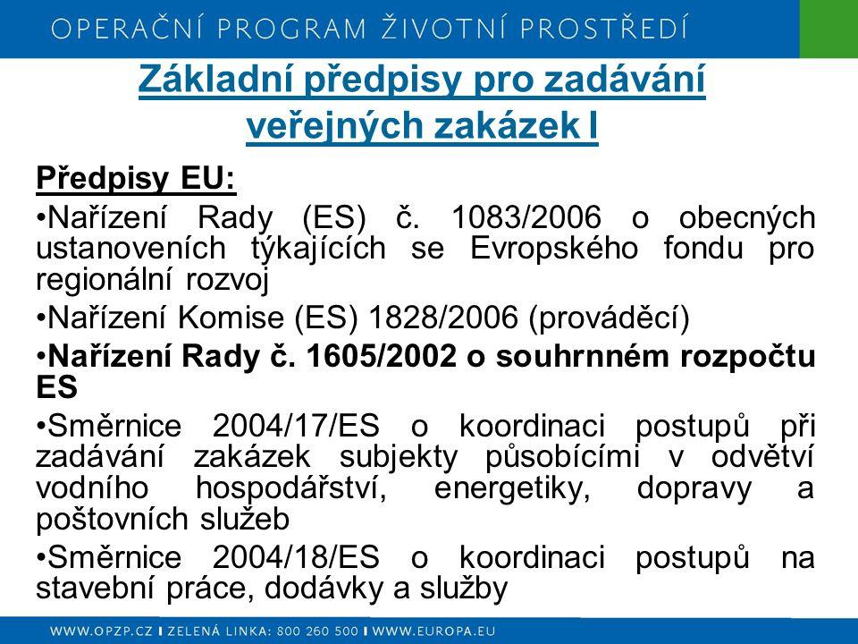 Základní předpisy pro zadávání veřejných zakázek I Předpisy EU: Nařízení Rady (ES) č. 1083/2006 o obecných ustanoveních týkajících se Evropského fondu