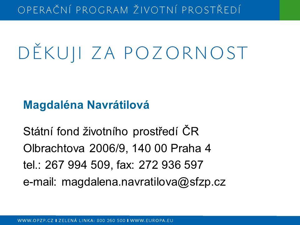 Magdaléna Navrátilová Státní fond životního prostředí ČR Olbrachtova 2006/9, 140 00 Praha 4 tel.: 267 994 509, fax: 272 936 597 e-mail: magdalena.navr
