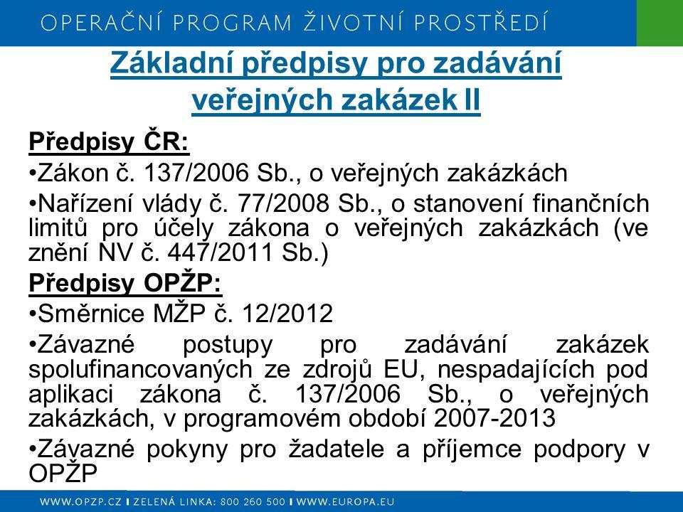 Základní předpisy pro zadávání veřejných zakázek II Předpisy ČR: Zákon č. 137/2006 Sb., o veřejných zakázkách Nařízení vlády č. 77/2008 Sb., o stanove
