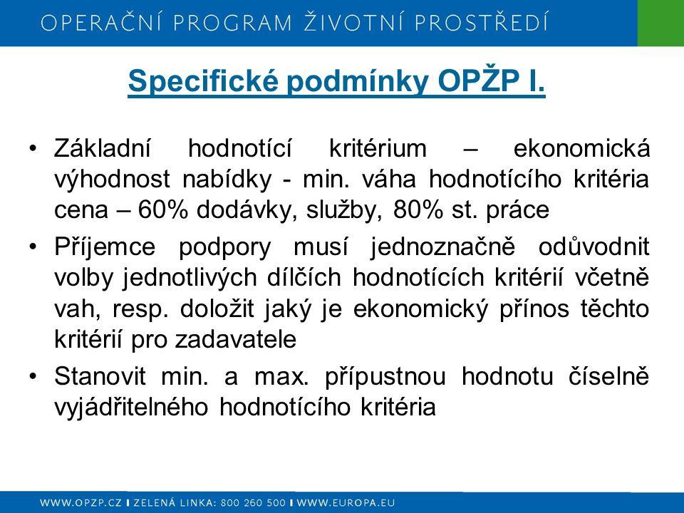 Specifické podmínky OPŽP I. Základní hodnotící kritérium – ekonomická výhodnost nabídky - min. váha hodnotícího kritéria cena – 60% dodávky, služby, 8