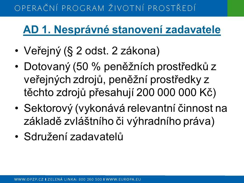 AD 1. Nesprávné stanovení zadavatele Veřejný (§ 2 odst. 2 zákona) Dotovaný (50 % peněžních prostředků z veřejných zdrojů, peněžní prostředky z těchto