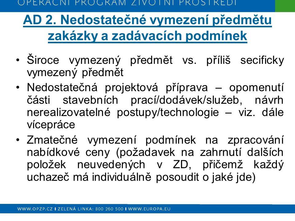 AD 2. Nedostatečné vymezení předmětu zakázky a zadávacích podmínek Široce vymezený předmět vs. příliš secificky vymezený předmět Nedostatečná projekto