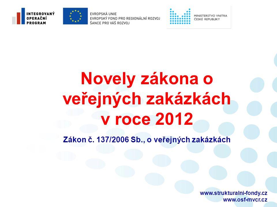 www.strukturalni-fondy.cz www.osf-mvcr.cz Novely zákona o veřejných zakázkách v roce 2012 Zákon č.
